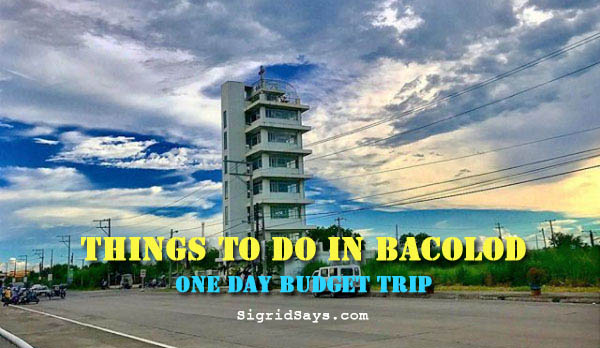 Things to Do in Bacolod: One Day BUDGET TRIP