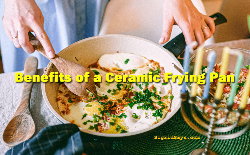 Main Benefits Of Cooking In a Ceramic Frying Pan